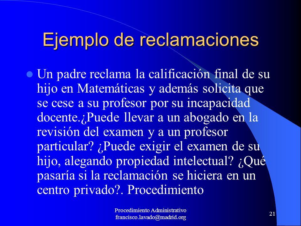 Procedimiento Administrativo francisco.lavado@madrid.org 21 Ejemplo de reclamaciones Un padre reclama la calificación final de su hijo en Matemáticas