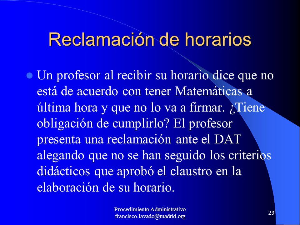 Procedimiento Administrativo francisco.lavado@madrid.org 23 Reclamación de horarios Un profesor al recibir su horario dice que no está de acuerdo con