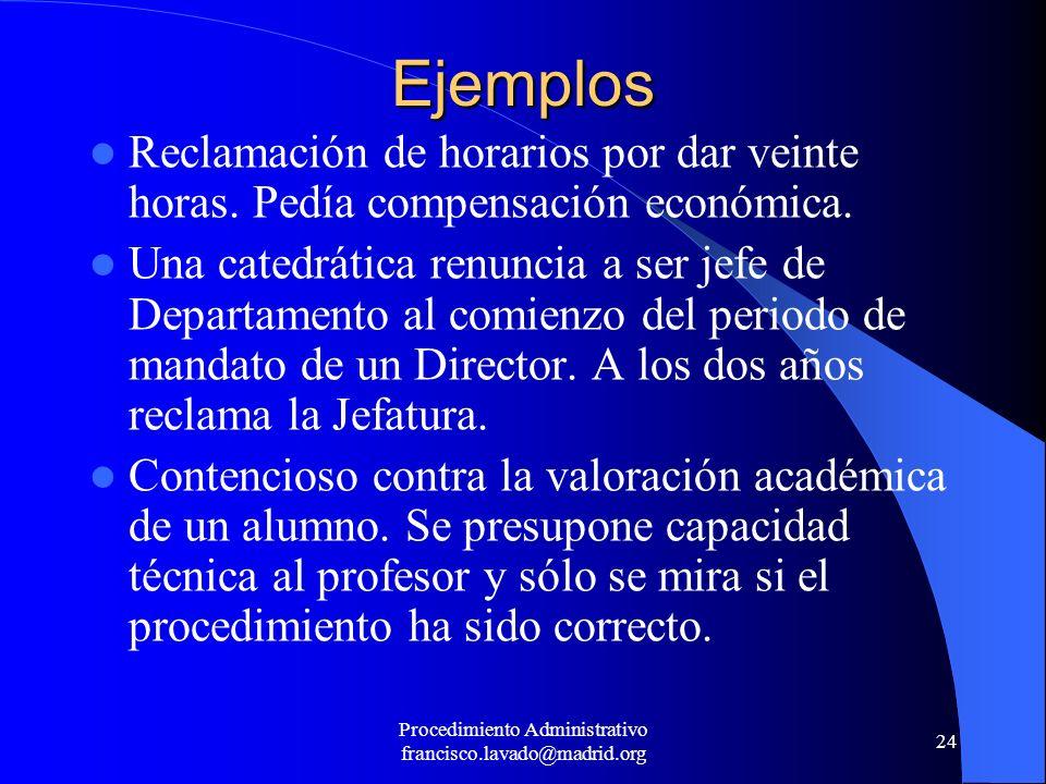 Procedimiento Administrativo francisco.lavado@madrid.org 24 Ejemplos Reclamación de horarios por dar veinte horas. Pedía compensación económica. Una c
