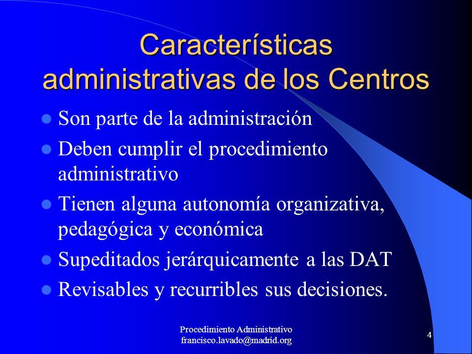 Procedimiento Administrativo francisco.lavado@madrid.org 4 Características administrativas de los Centros Son parte de la administración Deben cumplir