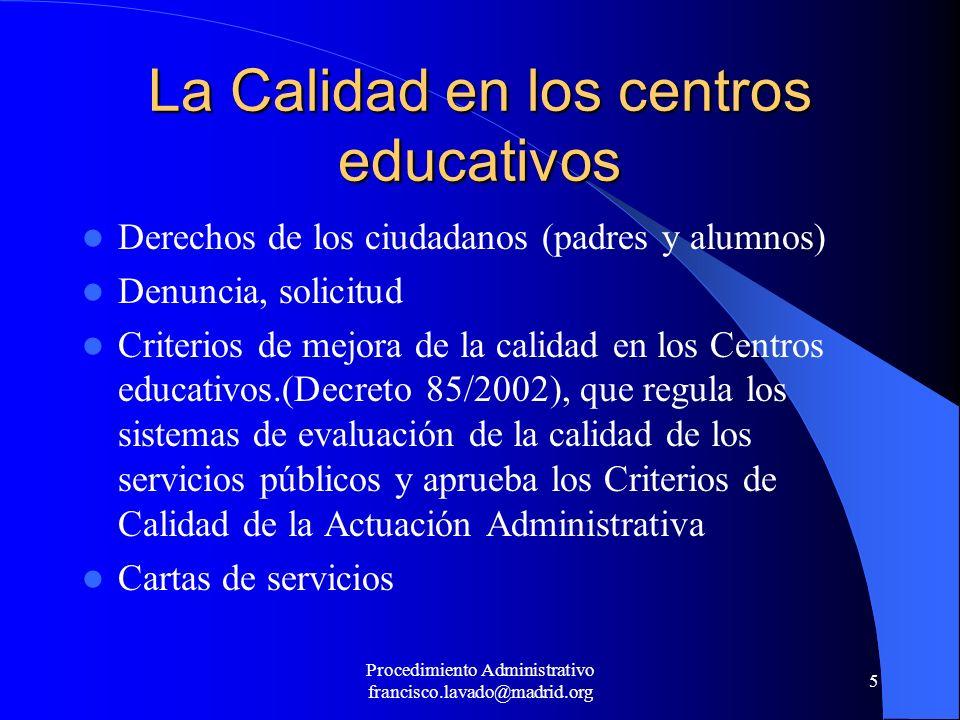 Procedimiento Administrativo francisco.lavado@madrid.org 5 La Calidad en los centros educativos Derechos de los ciudadanos (padres y alumnos) Denuncia
