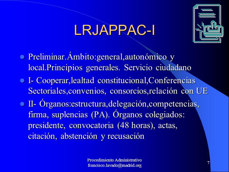 Procedimiento Administrativo francisco.lavado@madrid.org 7 LRJAPPAC-I Preliminar.Ámbito:general,autonómico y local.Principios generales. Servicio ciud