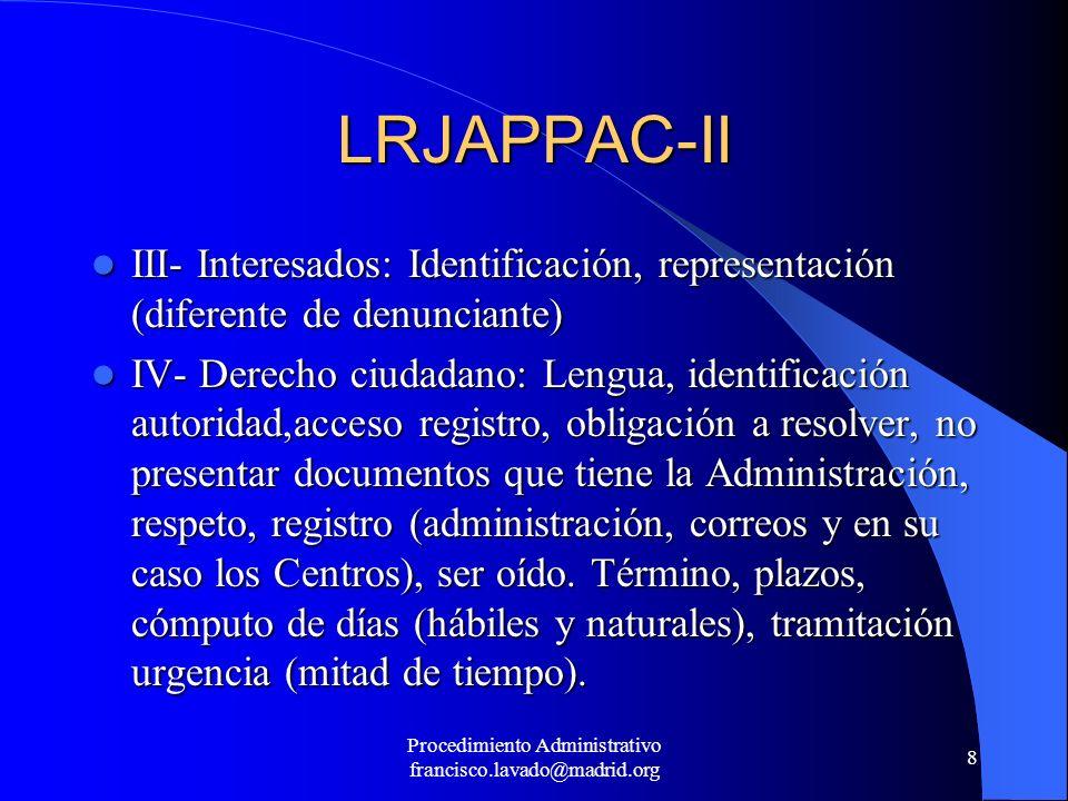 Procedimiento Administrativo francisco.lavado@madrid.org 9 LRJAPPAC-III V- Disposiciones.Actos: resoluciones motivadas, forma (escrito), notificación (10 días), efectos, publicación,nulos pleno derecho (contra Constitución, interesados).