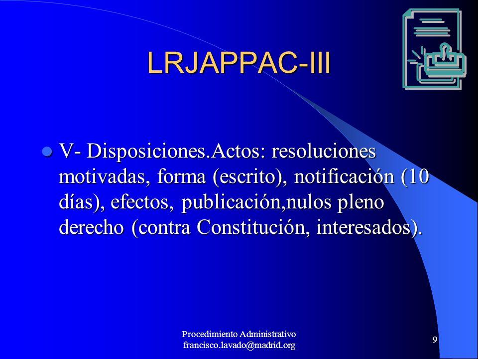 Procedimiento Administrativo francisco.lavado@madrid.org 9 LRJAPPAC-III V- Disposiciones.Actos: resoluciones motivadas, forma (escrito), notificación