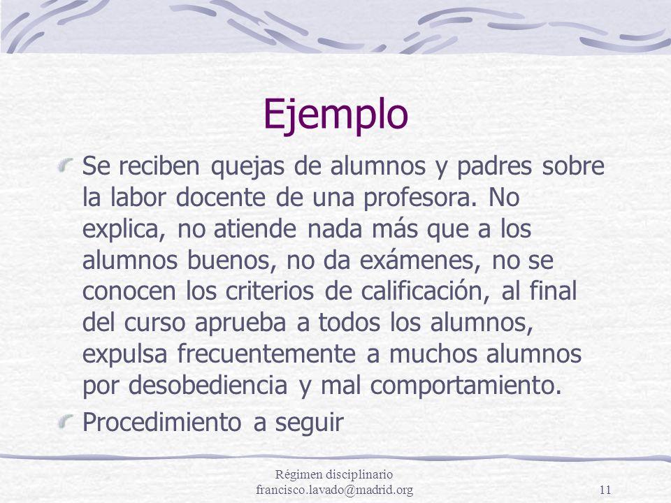Régimen disciplinario francisco.lavado@madrid.org11 Ejemplo Se reciben quejas de alumnos y padres sobre la labor docente de una profesora. No explica,