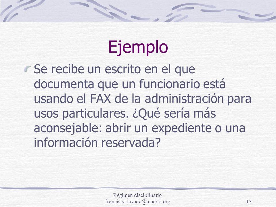 Régimen disciplinario francisco.lavado@madrid.org13 Ejemplo Se recibe un escrito en el que documenta que un funcionario está usando el FAX de la admin