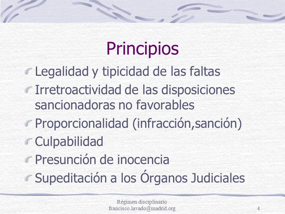Régimen disciplinario francisco.lavado@madrid.org4 Principios Legalidad y tipicidad de las faltas Irretroactividad de las disposiciones sancionadoras