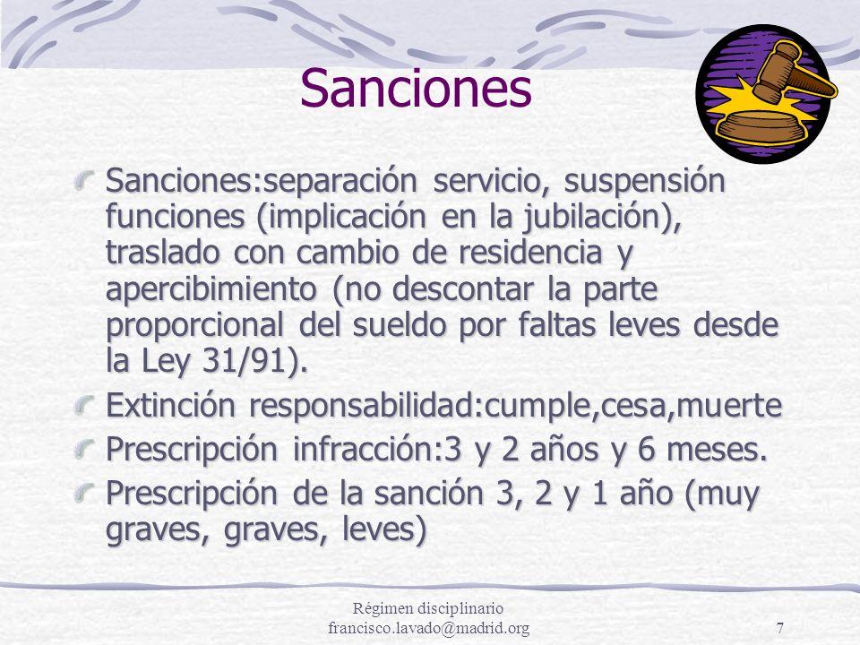Régimen disciplinario francisco.lavado@madrid.org7 Sanciones Sanciones:separación servicio, suspensión funciones (implicación en la jubilación), trasl