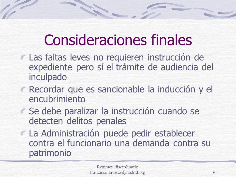 Régimen disciplinario francisco.lavado@madrid.org9 Consideraciones finales Las faltas leves no requieren instrucción de expediente pero sí el trámite