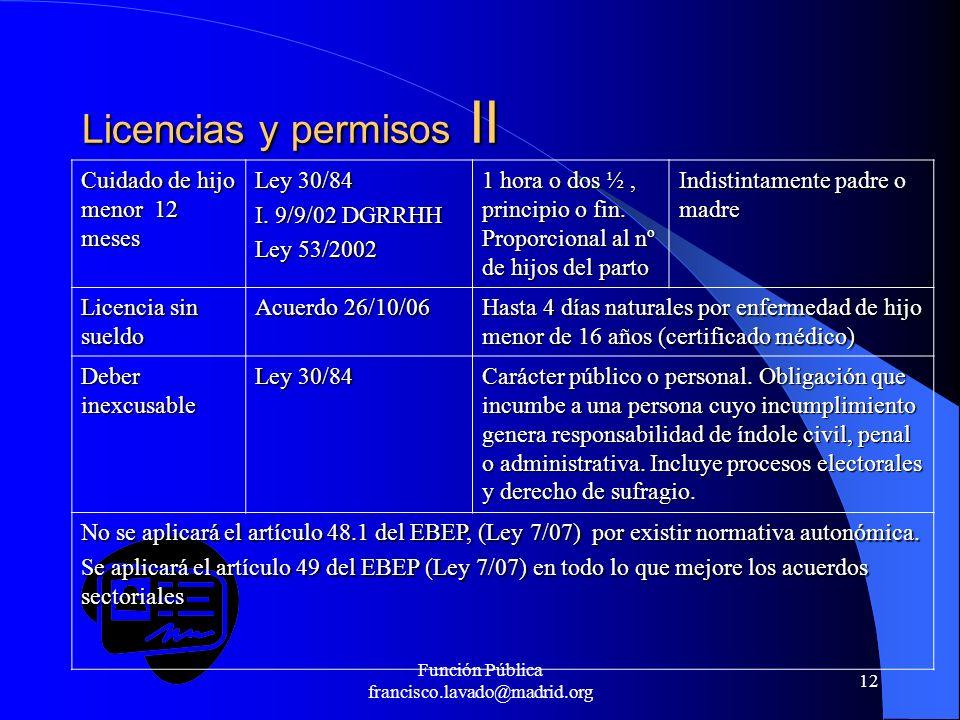 Función Pública francisco.lavado@madrid.org 12 Licencias y permisos II Cuidado de hijo menor 12 meses Ley 30/84 I. 9/9/02 DGRRHH Ley 53/2002 1 hora o