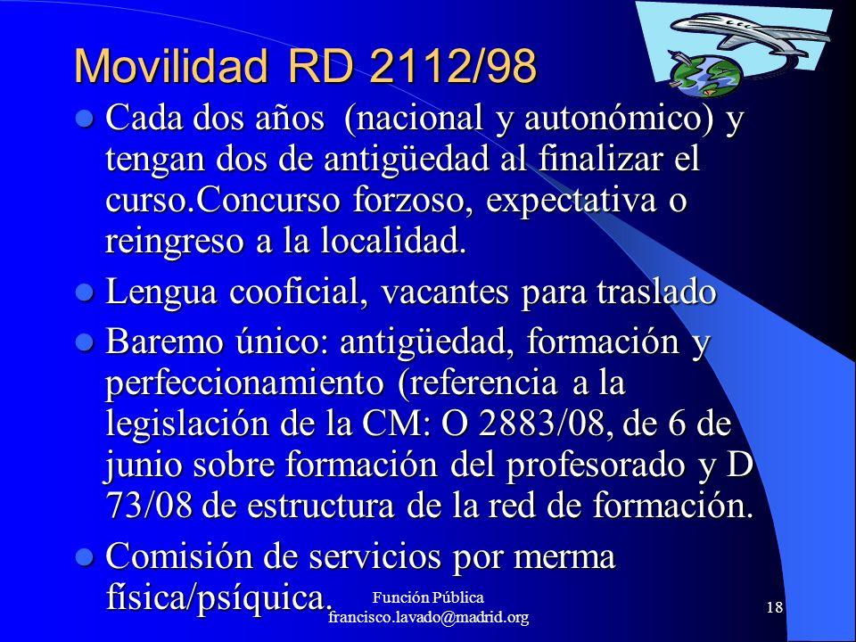 Función Pública francisco.lavado@madrid.org 18 Movilidad RD 2112/98 Cada dos años (nacional y autonómico) y tengan dos de antigüedad al finalizar el c