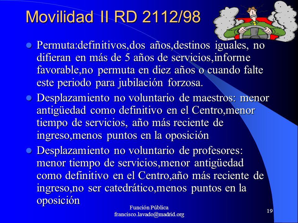 Función Pública francisco.lavado@madrid.org 19 Movilidad II RD 2112/98 Permuta:definitivos,dos años,destinos iguales, no difieran en más de 5 años de