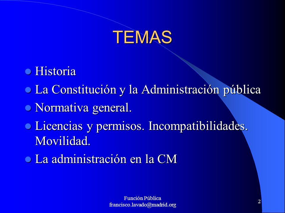 2 TEMAS Historia Historia La Constitución y la Administración pública La Constitución y la Administración pública Normativa general. Normativa general