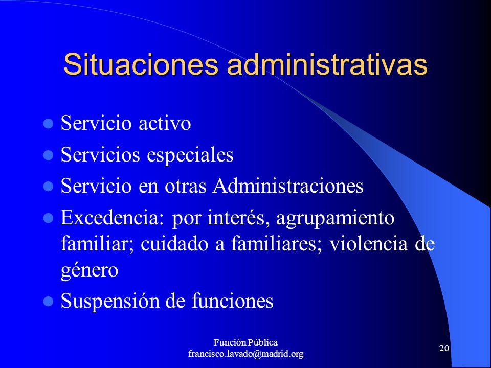 Función Pública francisco.lavado@madrid.org 20 Situaciones administrativas Servicio activo Servicios especiales Servicio en otras Administraciones Exc
