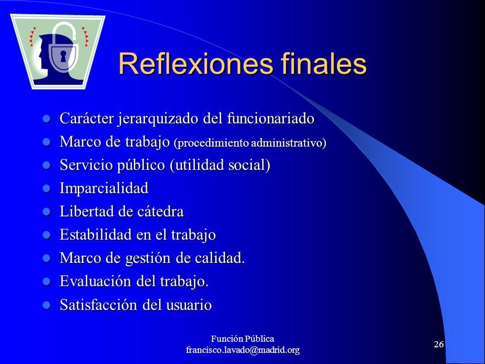 Función Pública francisco.lavado@madrid.org 26 Reflexiones finales Carácter jerarquizado del funcionariado Carácter jerarquizado del funcionariado Mar