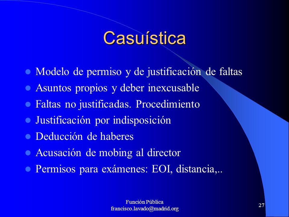 Función Pública francisco.lavado@madrid.org 27 Casuística Modelo de permiso y de justificación de faltas Asuntos propios y deber inexcusable Faltas no