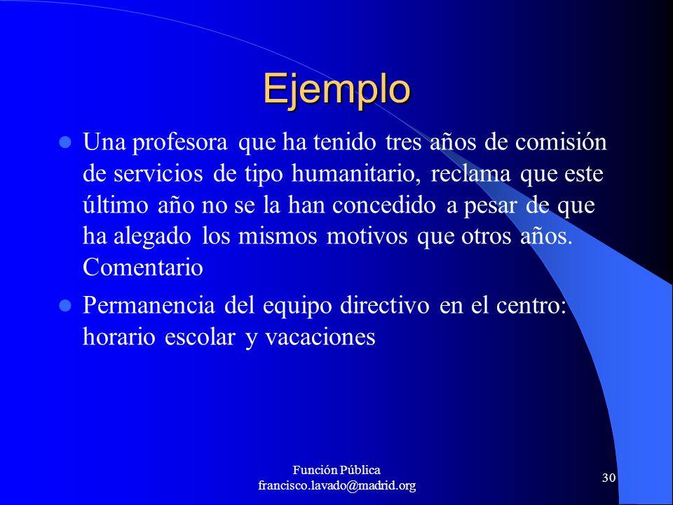 Función Pública francisco.lavado@madrid.org 30 Ejemplo Una profesora que ha tenido tres años de comisión de servicios de tipo humanitario, reclama que