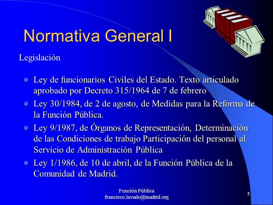 Función Pública francisco.lavado@madrid.org 5 Normativa General I Ley de funcionarios Civiles del Estado. Texto articulado aprobado por Decreto 315/19