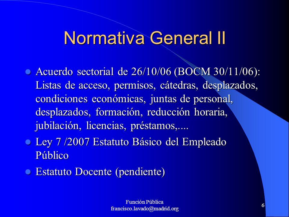 Función Pública francisco.lavado@madrid.org 6 Normativa General II Acuerdo sectorial de 26/10/06 (BOCM 30/11/06): Listas de acceso, permisos, cátedras