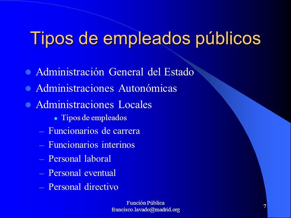 Función Pública francisco.lavado@madrid.org 7 Tipos de empleados públicos Administración General del Estado Administraciones Autonómicas Administracio