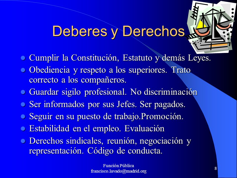 Función Pública francisco.lavado@madrid.org 8 Deberes y Derechos Cumplir la Constitución, Estatuto y demás Leyes. Cumplir la Constitución, Estatuto y