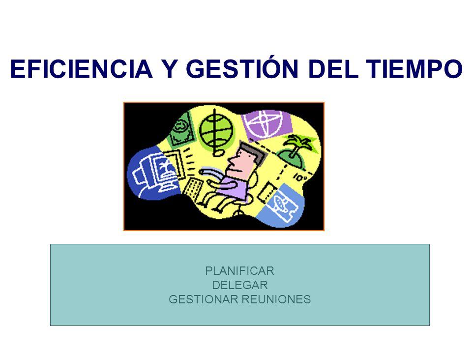 EFICIENCIA Y GESTIÓN DEL TIEMPO PLANIFICAR DELEGAR GESTIONAR REUNIONES