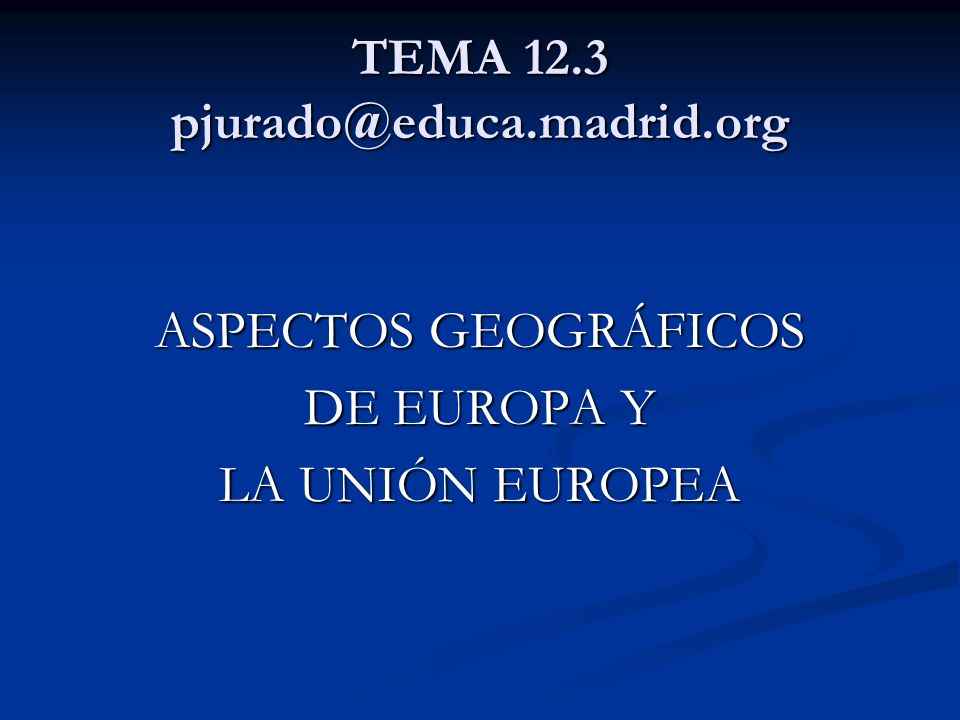 ASPECTOS GEOGRÁFICOS DE EUROPA Y LA UNIÓN EUROPEA MAPA FÍSICO GENERAL DE EUROPA MAPA FÍSICO GENERAL DE EUROPA
