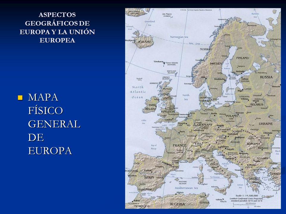 ASPECTOS GEOGRÁFICOS DE EUROPA Y LA UNIÓN EUROPEA 1.