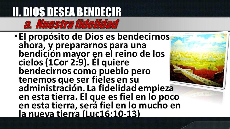 El propósito de Dios es bendecirnos ahora, y prepararnos para una bendición mayor en el reino de los cielos (1Cor 2:9). Él quiere bendecirnos como pue