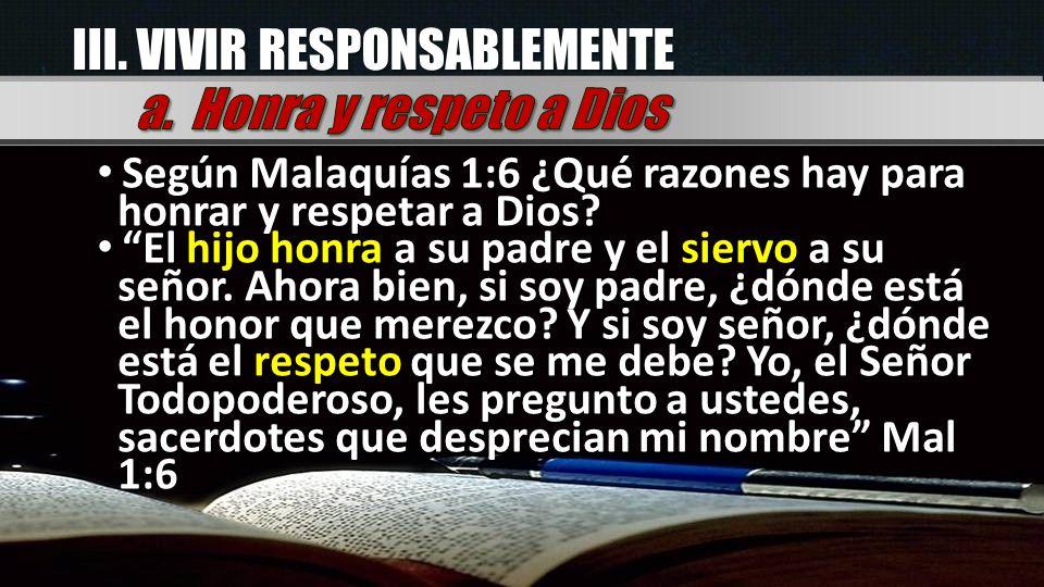 Según Malaquías 1:6 ¿Qué razones hay para honrar y respetar a Dios? Según Malaquías 1:6 ¿Qué razones hay para honrar y respetar a Dios? El hijo honra