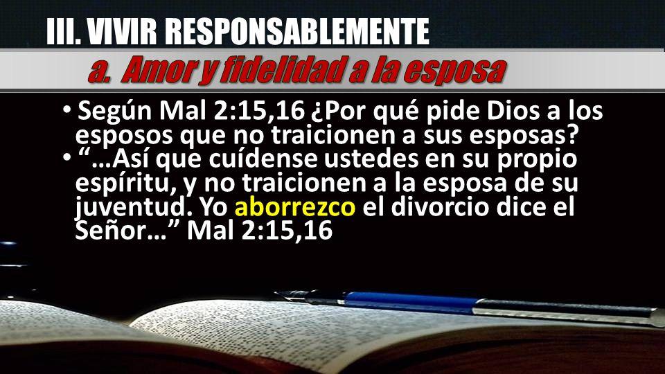 Según Mal 2:15,16 ¿Por qué pide Dios a los esposos que no traicionen a sus esposas? …Así que cuídense ustedes en su propio espíritu, y no traicionen a