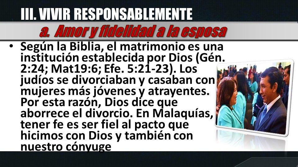 Según la Biblia, el matrimonio es una institución establecida por Dios (Gén. 2:24; Mat19:6; Efe. 5:21-23). Los judíos se divorciaban y casaban con muj