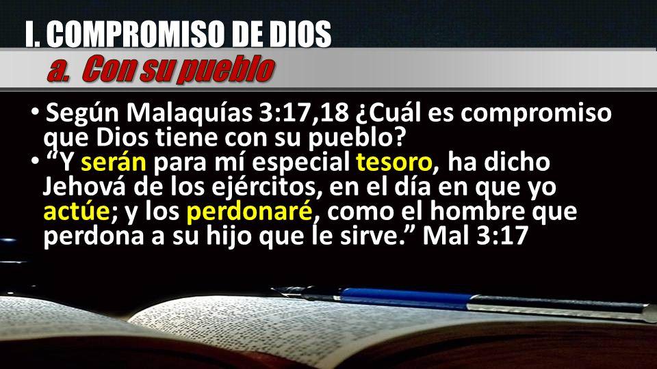 I. COMPROMISO DE DIOS Según Malaquías 3:17,18 ¿Cuál es compromiso que Dios tiene con su pueblo? Y serán para mí especial tesoro, ha dicho Jehová de lo