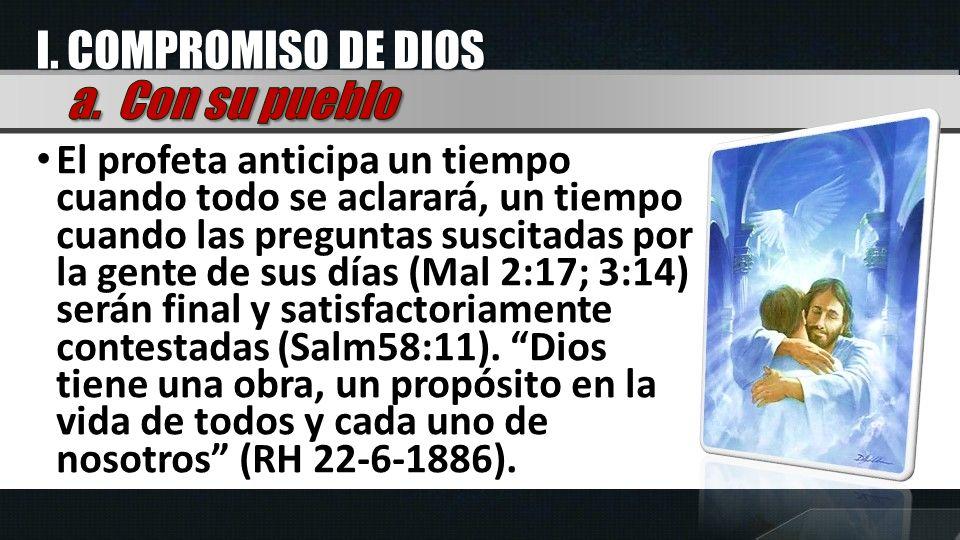 El profeta anticipa un tiempo cuando todo se aclarará, un tiempo cuando las preguntas suscitadas por la gente de sus días (Mal 2:17; 3:14) serán final