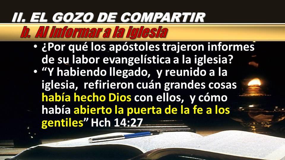 ¿Por qué los apóstoles trajeron informes de su labor evangelística a la iglesia? Y habiendo llegado, y reunido a la iglesia, refirieron cuán grandes c