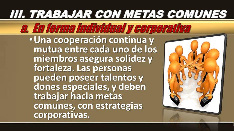Una cooperación continua y mutua entre cada uno de los miembros asegura solidez y fortaleza. Las personas pueden poseer talentos y dones especiales, y