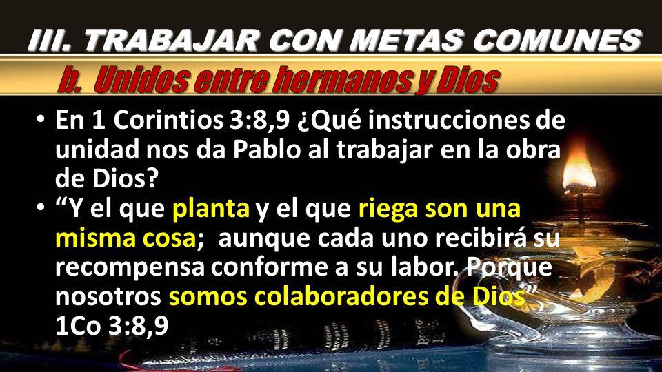 En 1 Corintios 3:8,9 ¿Qué instrucciones de unidad nos da Pablo al trabajar en la obra de Dios? Y el que planta y el que riega son una misma cosa; aunq