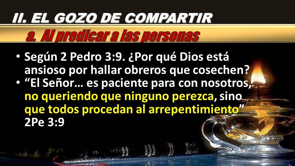Según 2 Pedro 3:9. ¿Por qué Dios está ansioso por hallar obreros que cosechen? El Señor… es paciente para con nosotros, no queriendo que ninguno perez