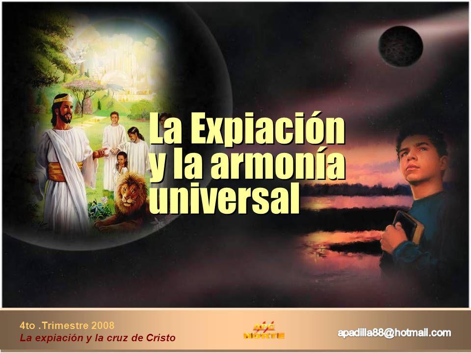 4to.Trimestre 2008 La expiación y la cruz de Cristo La Expiación y la armonía universal La Expiación y la armonía universal