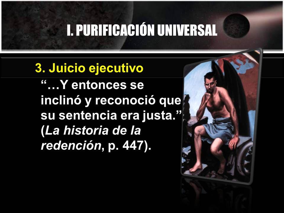 I. PURIFICACIÓN UNIVERSAL …Y entonces se inclinó y reconoció que su sentencia era justa.