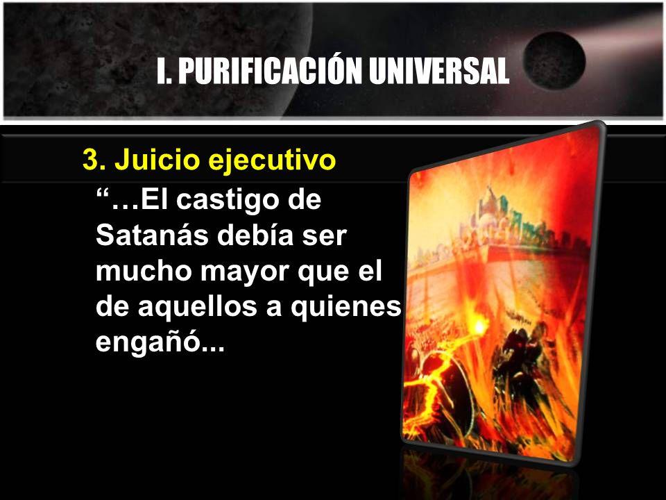 I. PURIFICACIÓN UNIVERSAL …El castigo de Satanás debía ser mucho mayor que el de aquellos a quienes engañó... 3. Juicio ejecutivo