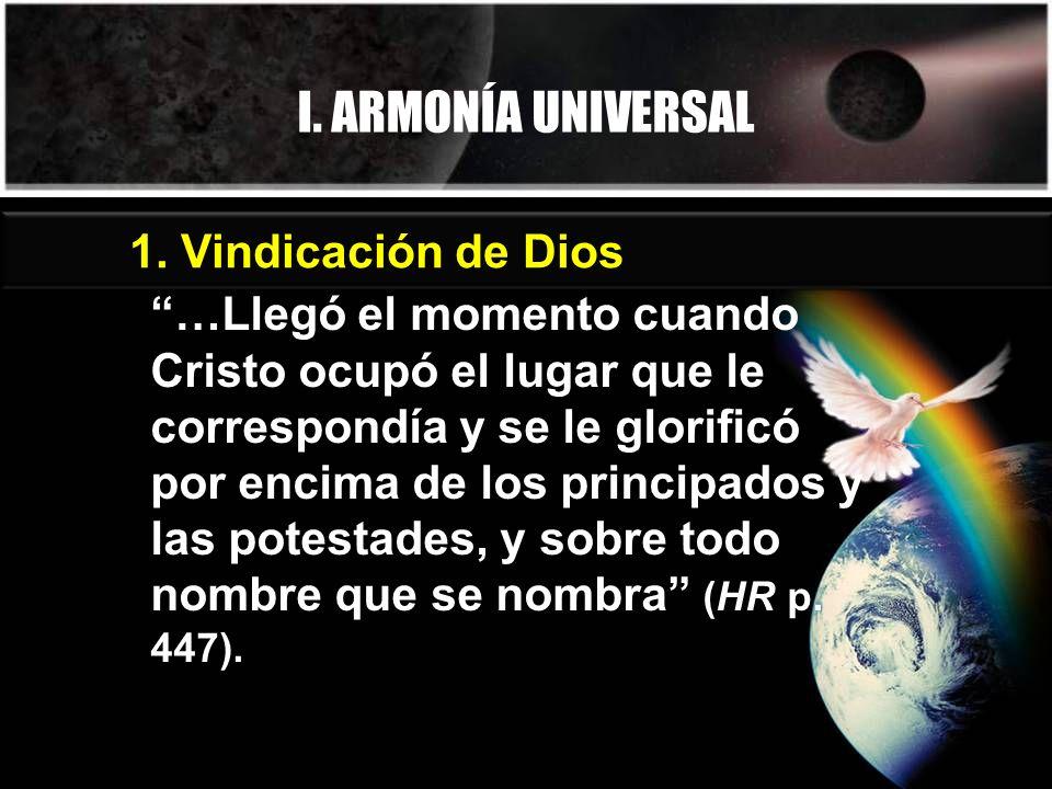 I. ARMONÍA UNIVERSAL …Llegó el momento cuando Cristo ocupó el lugar que le correspondía y se le glorificó por encima de los principados y las potestad