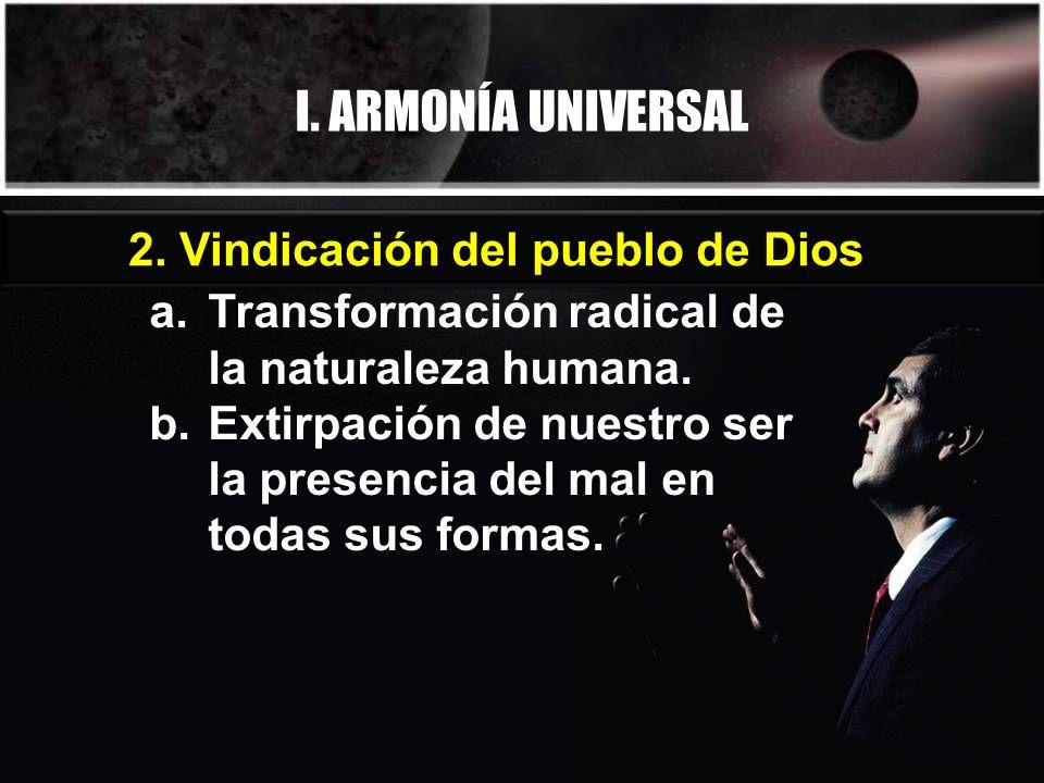 I. ARMONÍA UNIVERSAL a.Transformación radical de la naturaleza humana.
