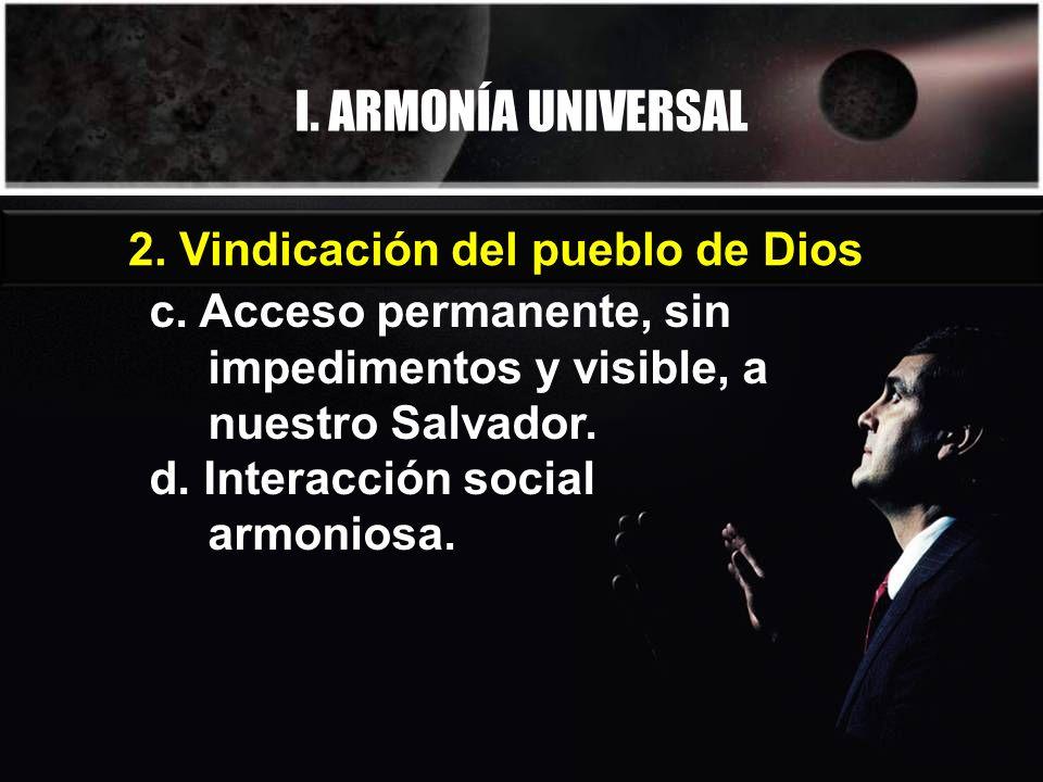 I. ARMONÍA UNIVERSAL c. Acceso permanente, sin impedimentos y visible, a nuestro Salvador.