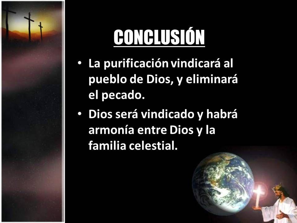 CONCLUSIÓN La purificación vindicará al pueblo de Dios, y eliminará el pecado.