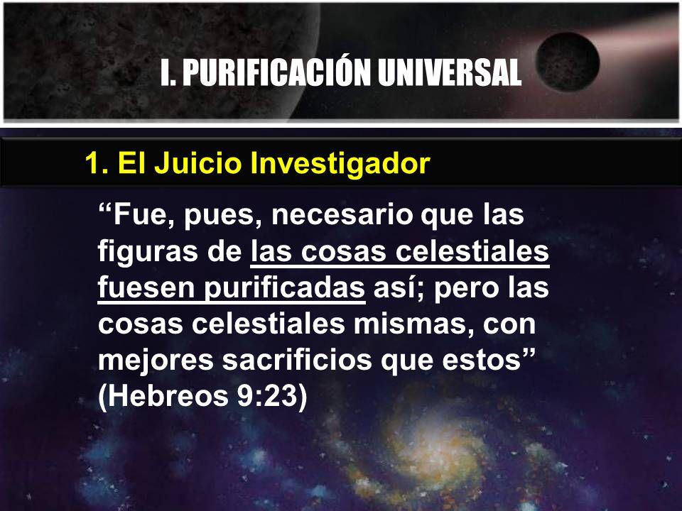 I. PURIFICACIÓN UNIVERSAL Fue, pues, necesario que las figuras de las cosas celestiales fuesen purificadas así; pero las cosas celestiales mismas, con