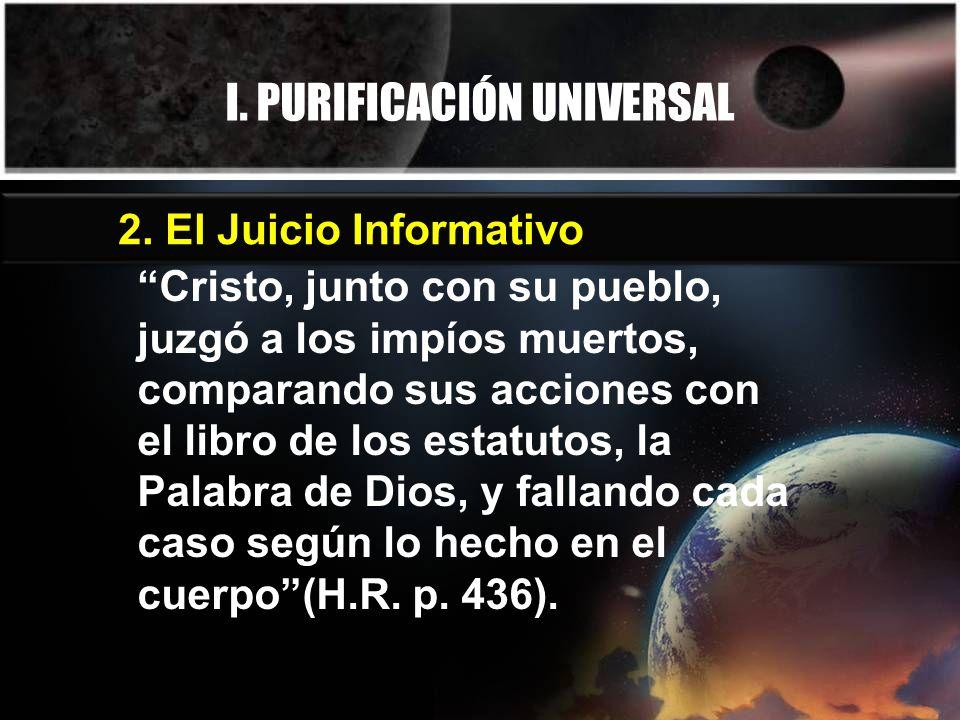 I. PURIFICACIÓN UNIVERSAL Cristo, junto con su pueblo, juzgó a los impíos muertos, comparando sus acciones con el libro de los estatutos, la Palabra d