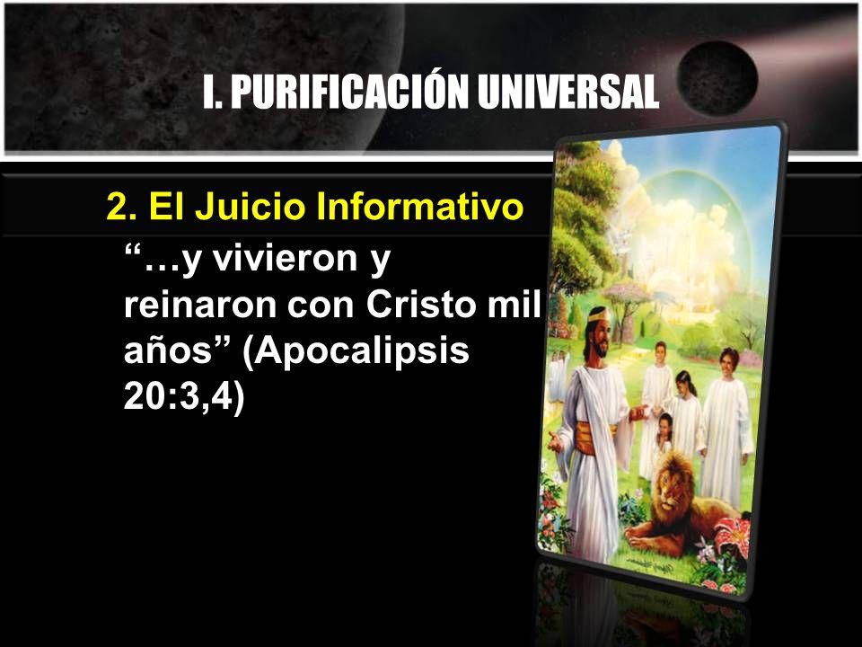 I. PURIFICACIÓN UNIVERSAL …y vivieron y reinaron con Cristo mil años (Apocalipsis 20:3,4) 2.