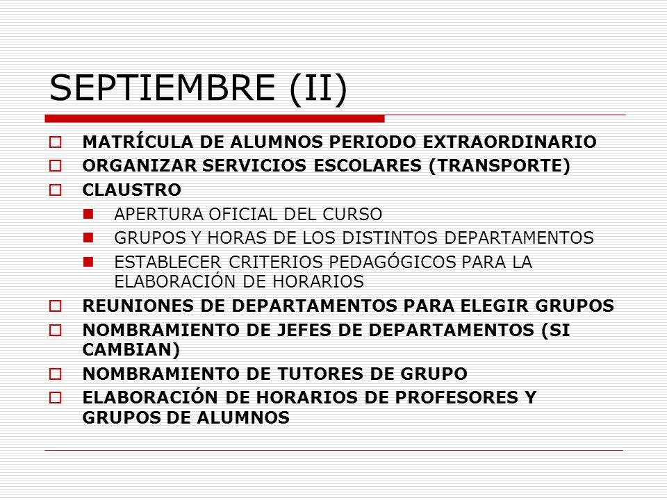 SEPTIEMBRE (II) MATRÍCULA DE ALUMNOS PERIODO EXTRAORDINARIO ORGANIZAR SERVICIOS ESCOLARES (TRANSPORTE) CLAUSTRO APERTURA OFICIAL DEL CURSO GRUPOS Y HO