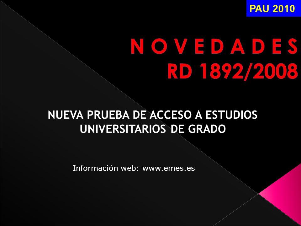 NUEVA PRUEBA DE ACCESO A ESTUDIOS UNIVERSITARIOS DE GRADO PAU 2010 Información web: www.emes.es